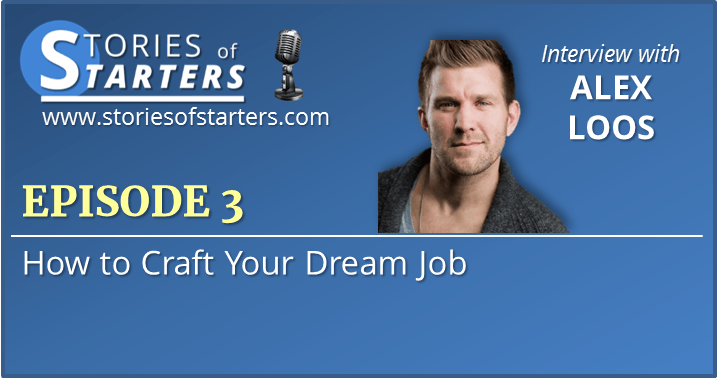 Episode 3: How to Craft Your Dream Job | Alex Loos