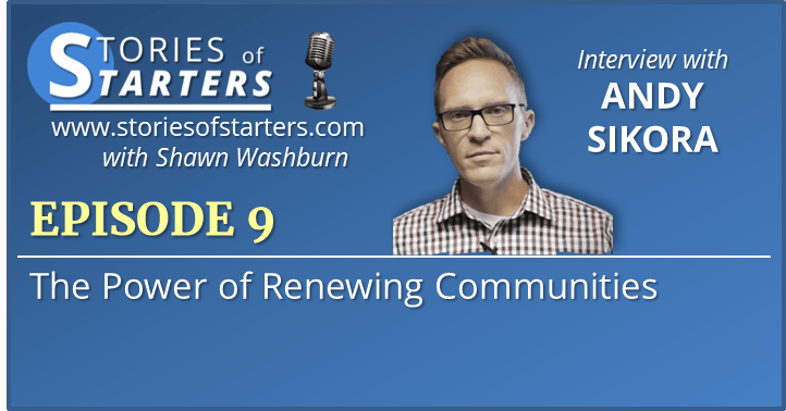 Episode 9: How a Creative Approach is Renewing Communities | Andy Sikora