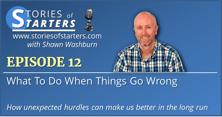 Episode 12: What To Do When Things Go Wrong | Shawn Washburn