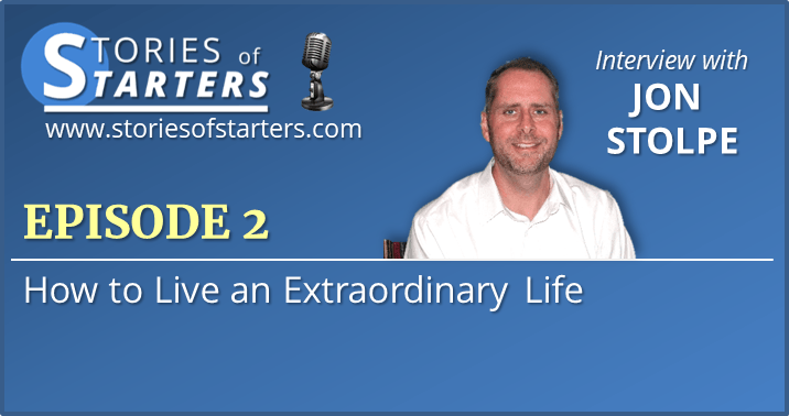Episode 2: How to Live an Extraordinary Life | Jon Stolpe
