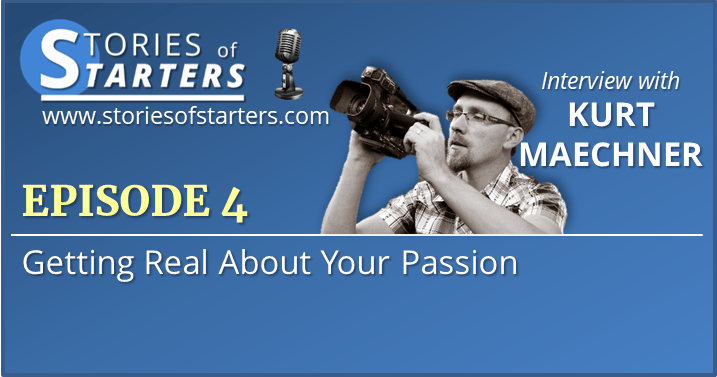 Episode 4: How to Get Real About Your Passion | Kurt Maechner