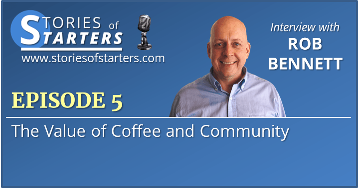 Episode 5: How Hard Work And Coffee Can Impact a Community | Rob Bennett