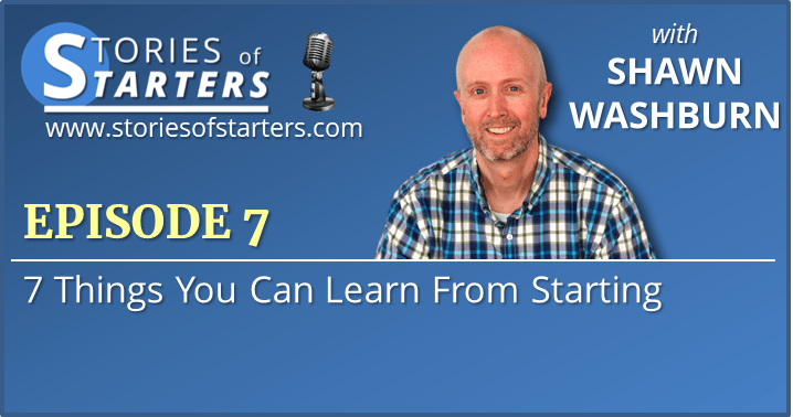 Episode 7: 7 Things You Can Learn From Starting | Shawn Washburn