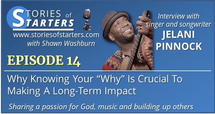 "Episode 14: Why Knowing Your ""Why"" Is Crucial To Making A Long-Term Impact 